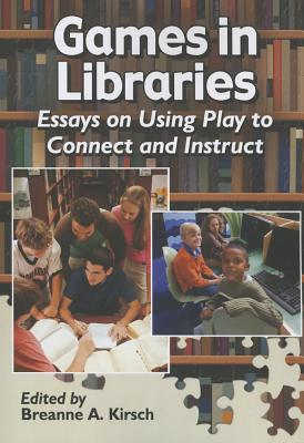 Games in Libraries By Kirsch, Breanne A. (EDT)